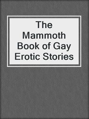 cover image of The Mammoth Book of Gay Erotic Stories