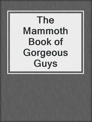 cover image of The Mammoth Book of Gorgeous Guys