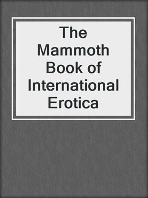 cover image of The Mammoth Book of International Erotica