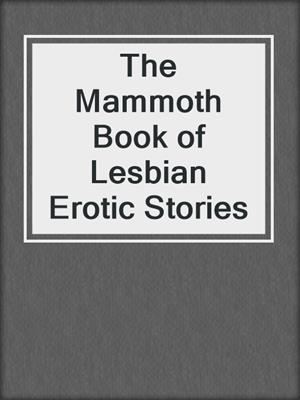 cover image of The Mammoth Book of Lesbian Erotic Stories