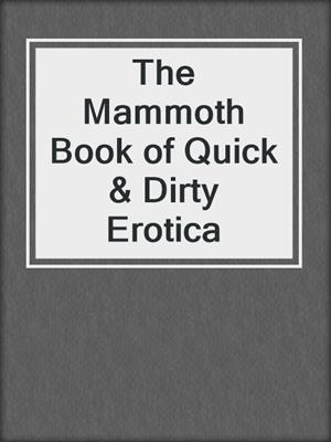 cover image of The Mammoth Book of Quick & Dirty Erotica