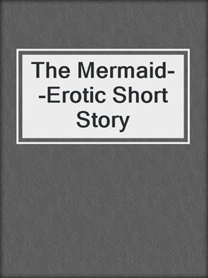 cover image of The Mermaid--Erotic Short Story