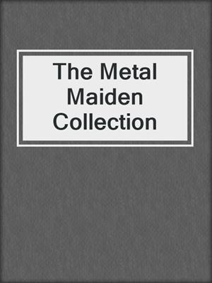 cover image of The Metal Maiden Collection