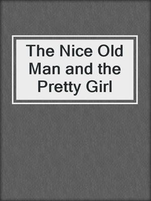 cover image of The Nice Old Man and the Pretty Girl