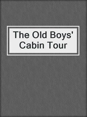 cover image of The Old Boys' Cabin Tour