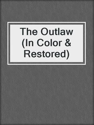 cover image of The Outlaw (In Color & Restored)