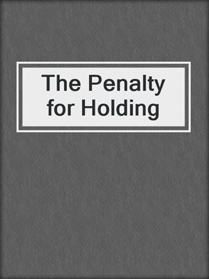 cover image of The Penalty for Holding