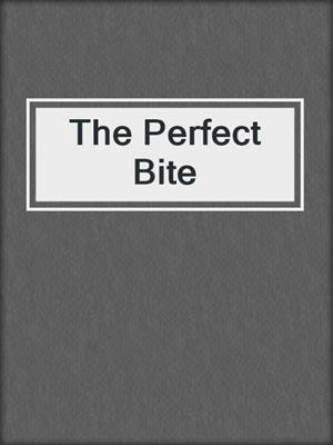 cover image of The Perfect Bite