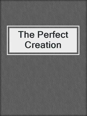 cover image of The Perfect Creation