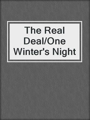 cover image of The Real Deal/One Winter's Night