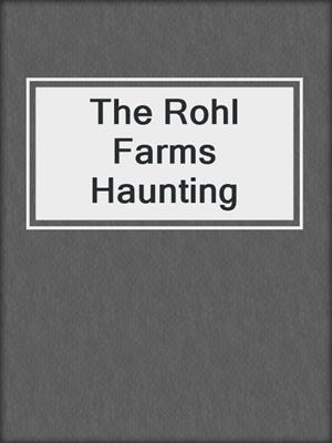 cover image of The Rohl Farms Haunting