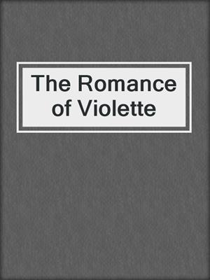 cover image of The Romance of Violette