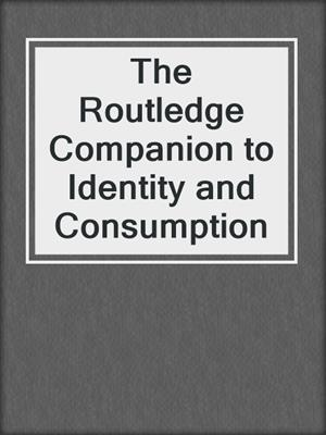 cover image of The Routledge Companion to Identity and Consumption