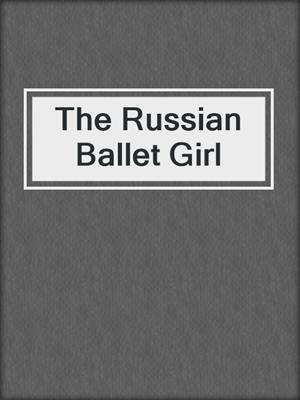 cover image of The Russian Ballet Girl