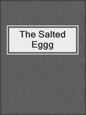 cover image of The Salted Eggg