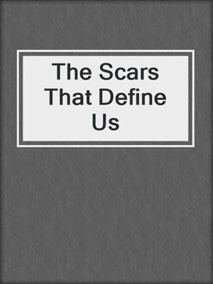 cover image of The Scars That Define Us