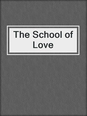 cover image of The School of Love