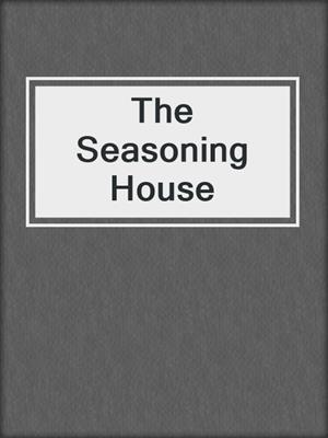 cover image of The Seasoning House