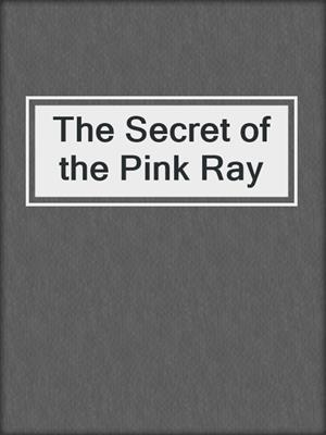 cover image of The Secret of the Pink Ray