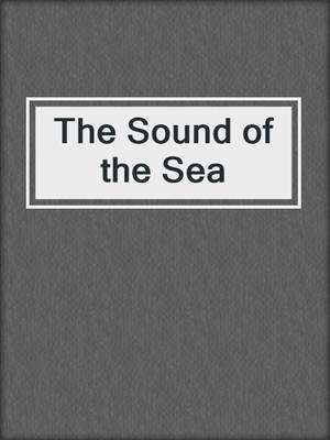 cover image of The Sound of the Sea