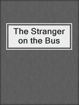 cover image of The Stranger on the Bus