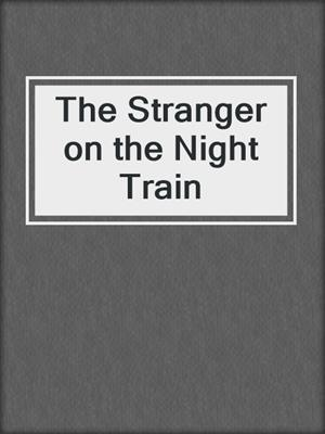 cover image of The Stranger on the Night Train