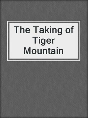 cover image of The Taking of Tiger Mountain