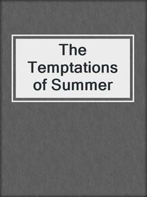 cover image of The Temptations of Summer