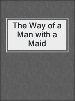 cover image of The Way of a Man with a Maid