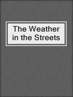 cover image of The Weather in the Streets