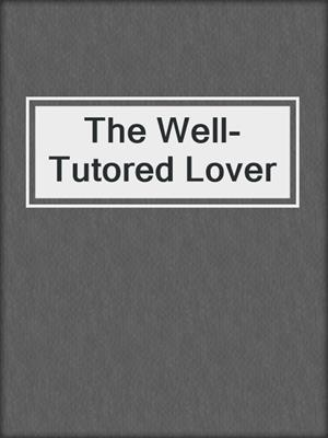 cover image of The Well-Tutored Lover