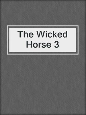 cover image of The Wicked Horse 3