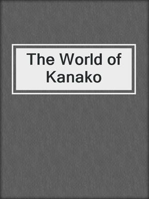 cover image of The World of Kanako