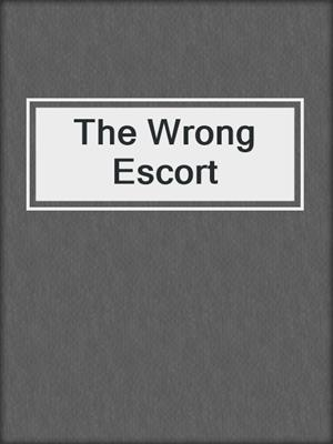 cover image of The Wrong Escort