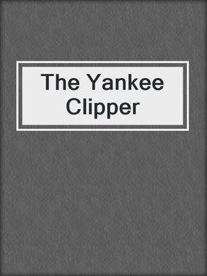 cover image of The Yankee Clipper