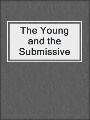 cover image of The Young and the Submissive