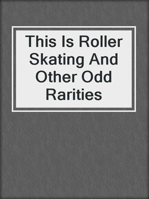 cover image of This Is Roller Skating And Other Odd Rarities