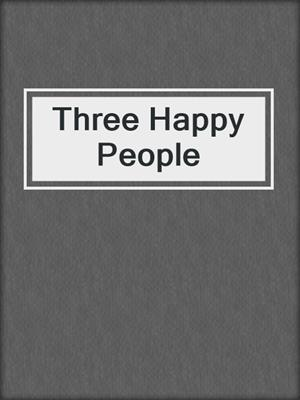 cover image of Three Happy People