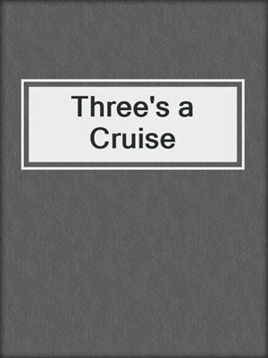 cover image of Three's a Cruise