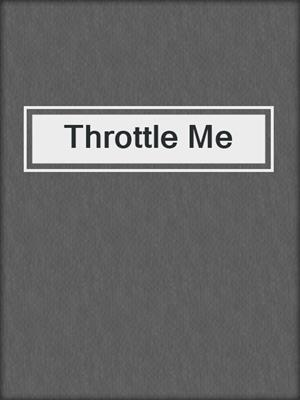 cover image of Throttle Me
