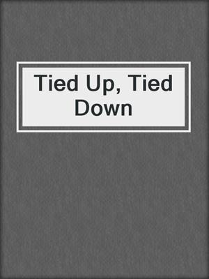 cover image of Tied Up, Tied Down