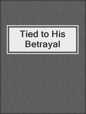cover image of Tied to His Betrayal