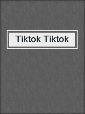cover image of Tiktok Tiktok