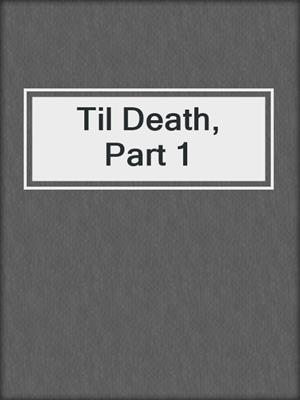 cover image of Til Death, Part 1
