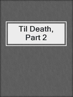 cover image of Til Death, Part 2
