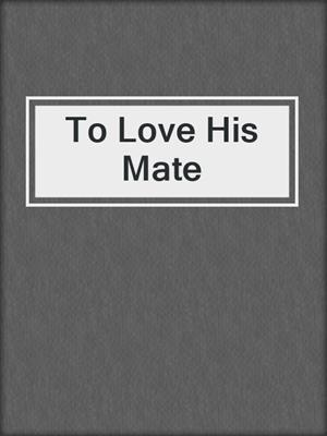 cover image of To Love His Mate