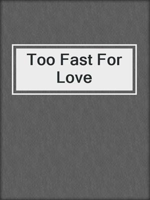 cover image of Too Fast For Love