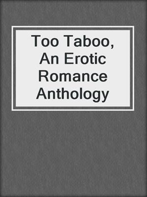 cover image of Too Taboo, An Erotic Romance Anthology