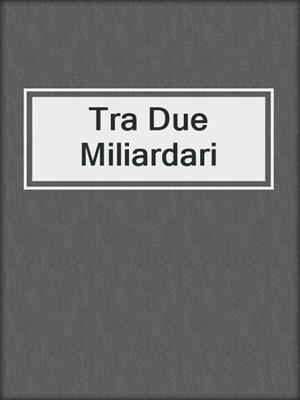 cover image of Tra Due Miliardari