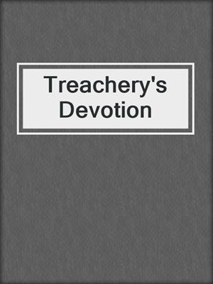 cover image of Treachery's Devotion